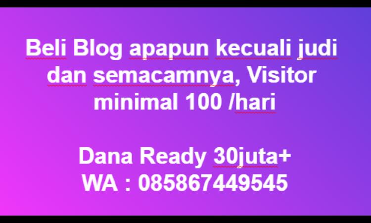 [WTB] Beli Blog Apapun Uv Minimal 100 /day | Dana Ready 40 Juta